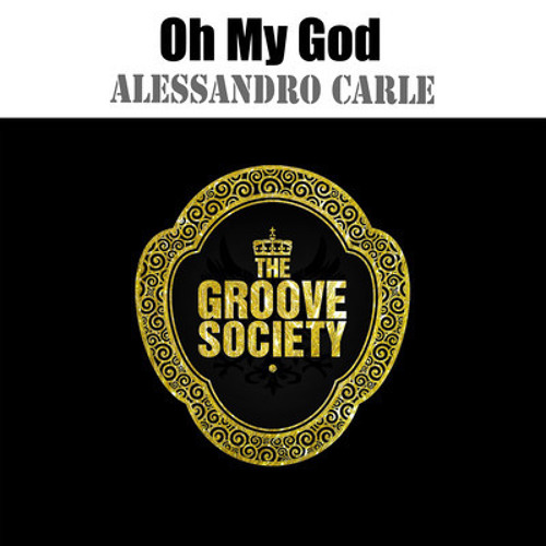 Alessandro Carle - Oh My God [OUT NOW on Beatport][The Groove Society Records]