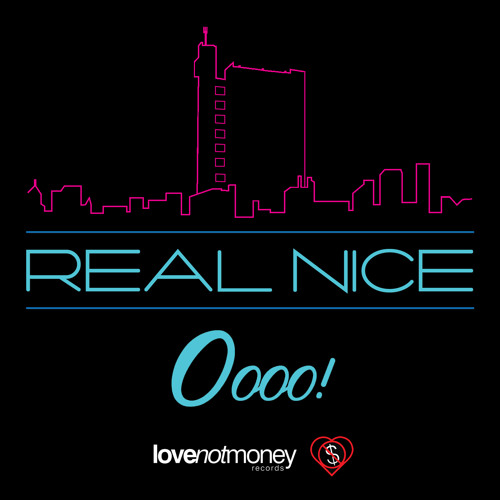 Real Nice - Oooo! - Out Now!