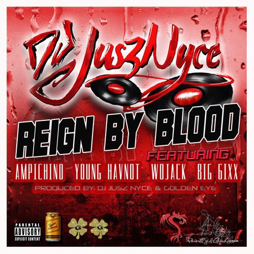 Reign By Blood- feat.Ampichino,hav not,wojack,big 6ixx