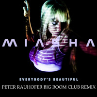 MIASHA - Everybody's Beautiful (Peter Rauhofer's Big Room Remix)