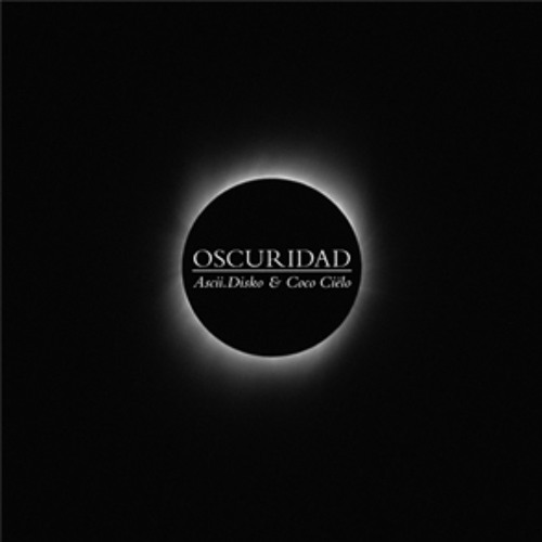 ASCII.DISKO - Oscuridad (Out NOW@Beatport / Official Releasedate 15.01.2013)