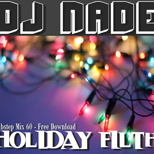 DJ NADE - HOLIDAY FILTH [Trap & Dubstep Mix 60] Free Download
