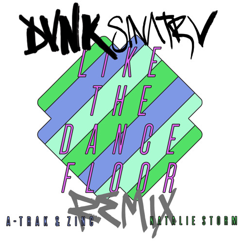 A-Trak + DJ Zinc - Like The Dancefloor (DVNK SINΛTRV REMIX)