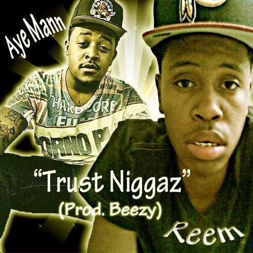 Trust N*ggaz Ft. Reem (Prod.Beezy)