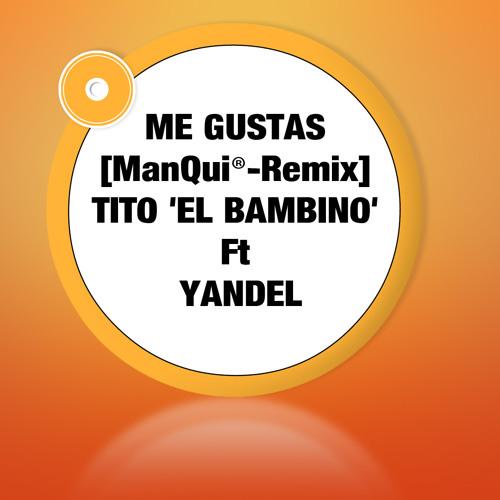 [DM] ME GUSTAS [ManQui®-Remix] TITO 'EL BAMBINO' EL PATRON Ft YANDEL