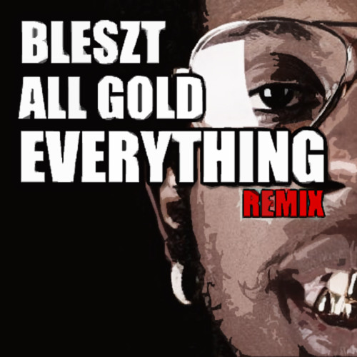 All Gold Everything (Remix)