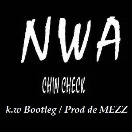 NWA - Chin Check ( bootleg sur prod de Mezz )