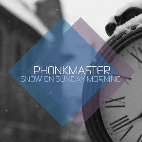 PHONKMASTER - snow on sunday morning