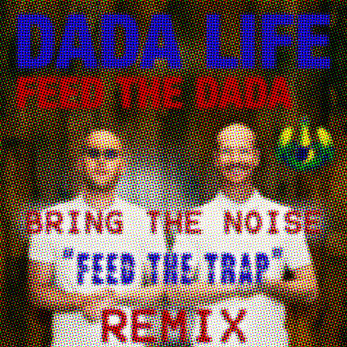 """Dada Life - Feed The Dada (Bring The Noise """"FEED THE TRAP"""" Remix)"""