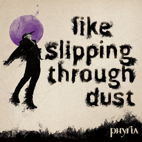 phyria - like slipping through dust