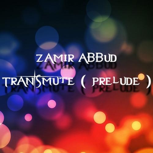Zamir Abbud - Transmute ( Prelude )