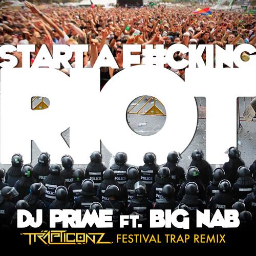 Start A F#cking Riot (Trapticonz Festival Trap Remix)