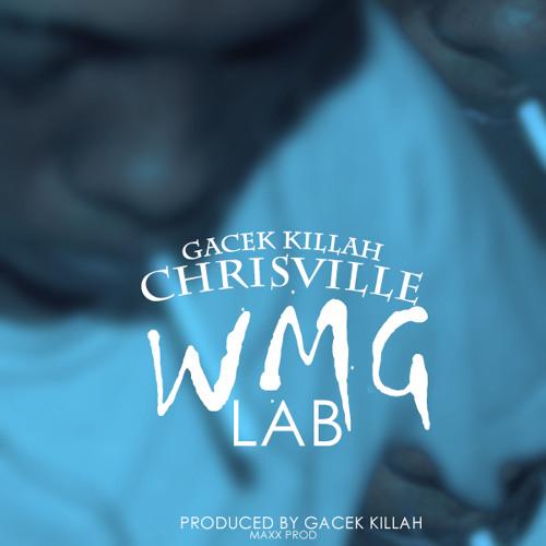 ChrisVille - (WMG LAB) GaCek Killah
