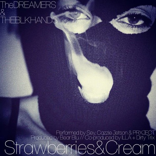 Strawberries&Cream (Feat. THEBLKHANDS & PRXJECT)(Prod. Bear Blu, Dirty Trix & ILLA)(DL in Description)