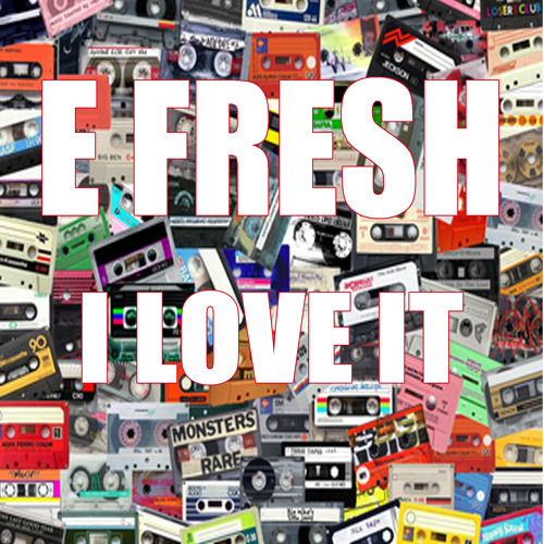E FRESH I LOVE IT