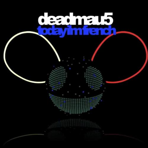 Deadmau5 Today I'm French (Mashcroft Remix)