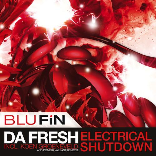 Da Fresh - Electrical Shutdown (Koen Groeneveld rmx) (BluFin Records)