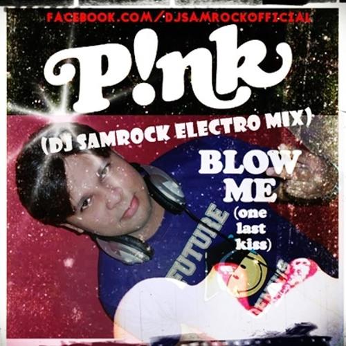 Pink - Blow Me [One Last Kiss] (SAMROCK ELECTRO MIX)