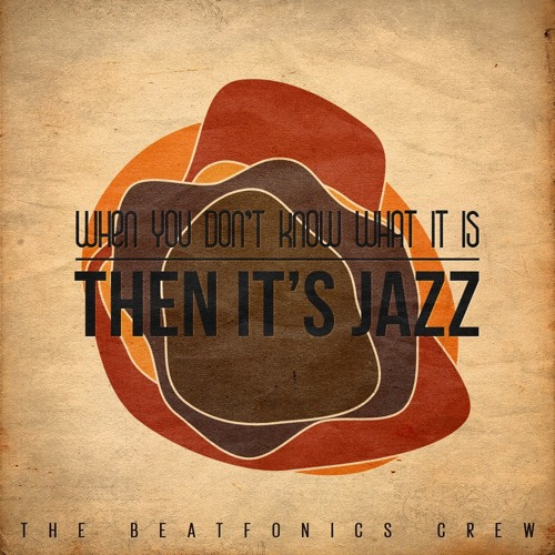The Beatfonics Crew - When you don't know what it is, THEN IT'S JAZZ [Snippet] (Out 20th Dec. 2012)