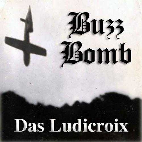 "Das Ludicroix - ""Buzz Bomb"" (2012 Remaster)"