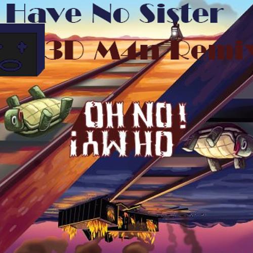 I Have No Sister (3D M4n Remix)