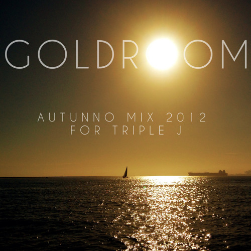 Goldroom - Autunno Mix 2012 for Triple J