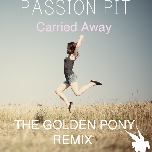 Passion Pit-Carried Away (The Golden Pony Remix)