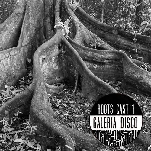 Roots Cast 001: Galeria Disco