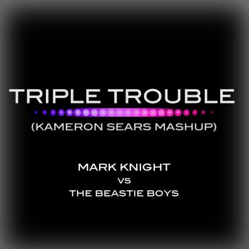 Mark Knight vs The Beastie Boys - Triple Trouble (Kameron Sears Mashup)