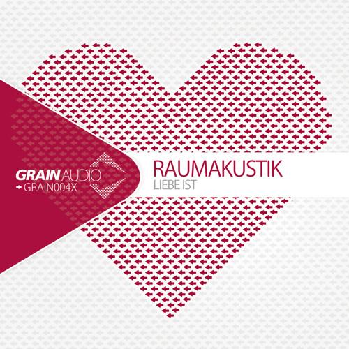 Raumakustik - Liebe Ist [GRAIN004X]
