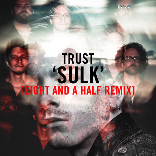 Trust - Sulk (Eight and a Half Remix)