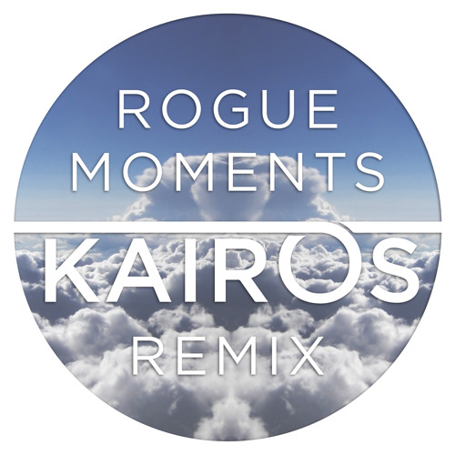 Rogue - Moments (Kairos Remix) [DOWNLOAD IN DESCRIPTION]