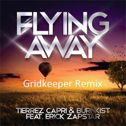 Tierrez Capri & Burnkist Ft Eric Zapstar - Flying Away (Gridkeeper Remix) Now FREE DOWNLOAD