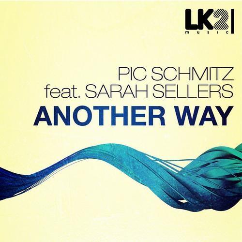Pic Schmitz feat. Sarah Sellers - Another Way (André Sarate Remix) [LK2 Music]