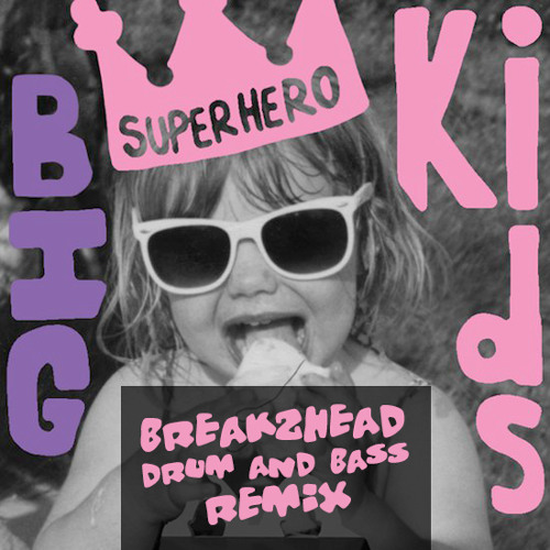 BIGkids - Superhero (BreakZhead Drum & Bass Remix) Free Download!