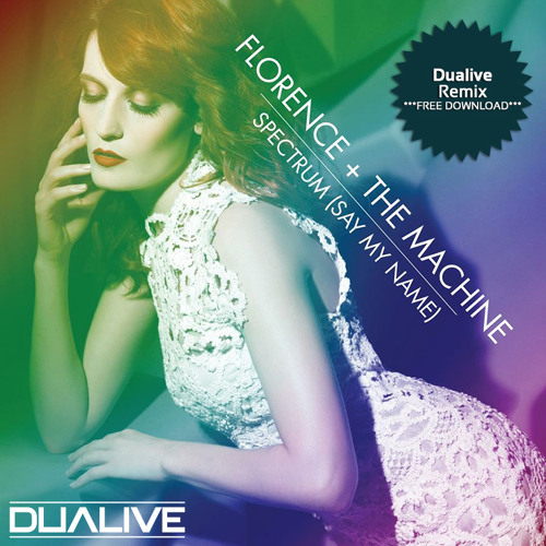 Florence & The Machine - Spectrum (Say My Name) (Dualive Remix) [ FREE DOWNLOAD ]