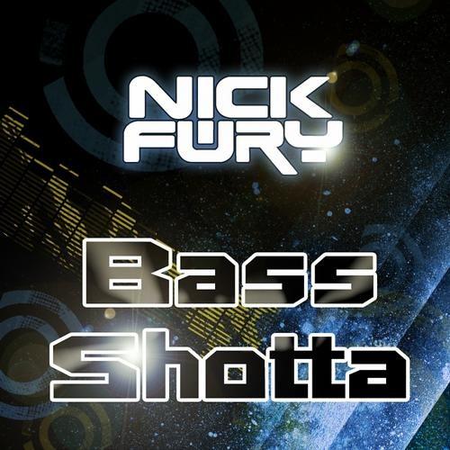 Nick Fury - Bass Shotta (Original)