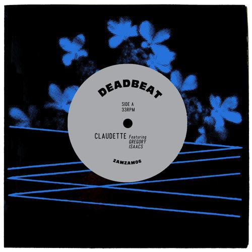 "Deadbeat feat. Gregory Isaacs ""Claudette Dub"" ZamZam 06 B Side (edit)"