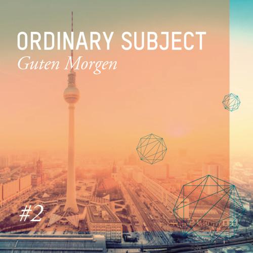 15.12.2011 :: Ordinary Subject - Guten Morgen