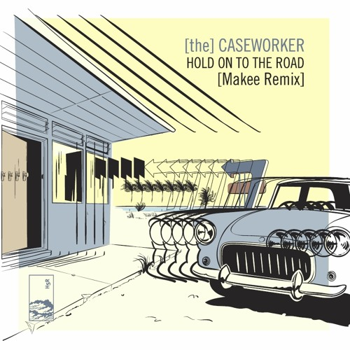 [The] Caseworker - Hold On To The Road (Makee Remix)