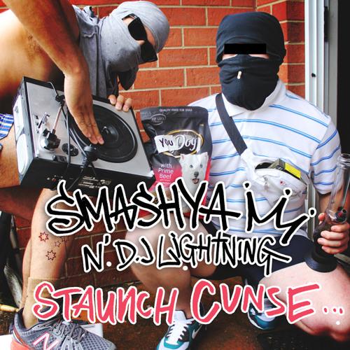 Smashya N' Dj Lightning - Staunch Cunt
