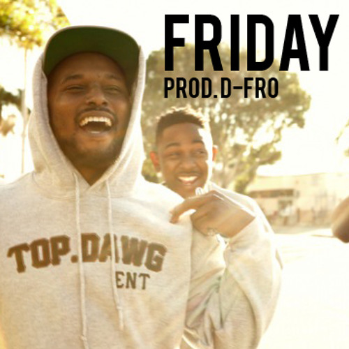 Friday [Prod. D-Fro]