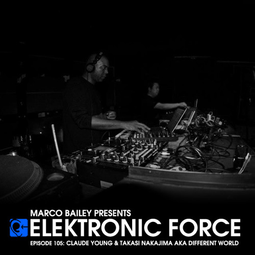 Elektronic Force Podcast 105 with Claude Young & Takasi Nakajima aka Different World