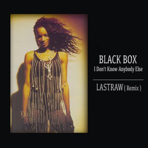 Black Box - I Don't Know Anybody Else (Lastraw Remix)