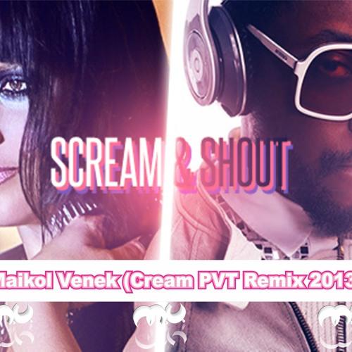 Scream & Shout ( Maikol Venek Cream Remix PVT 2013 ) Free Download !!!