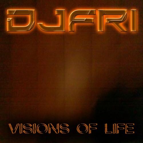 DJFRI - VISIONS OF LIFE