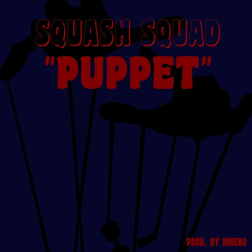 SQUASH SQUAD - Puppet (Prod. By Dinero)