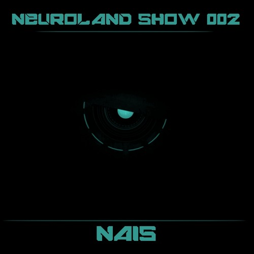 Neuroland Show 002 mixed by Nais [ Free Download In Description ]