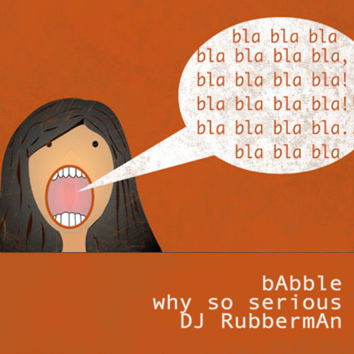 Babble  I  Why So Serious?  I  DJ Rubberman