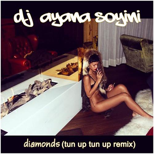 Rihanna - Diamonds (DJ Ayana Soyini Remix)